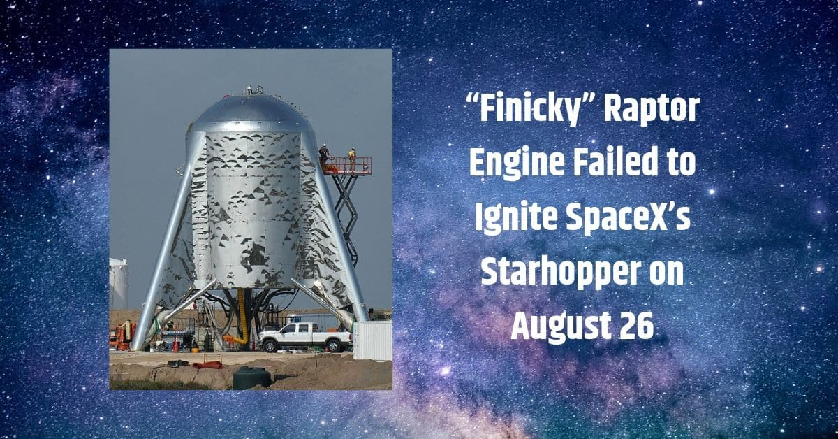 """""""Finicky"""" Raptor Engine Failed to Ignite SpaceX's Starhopper on August 26 1"""