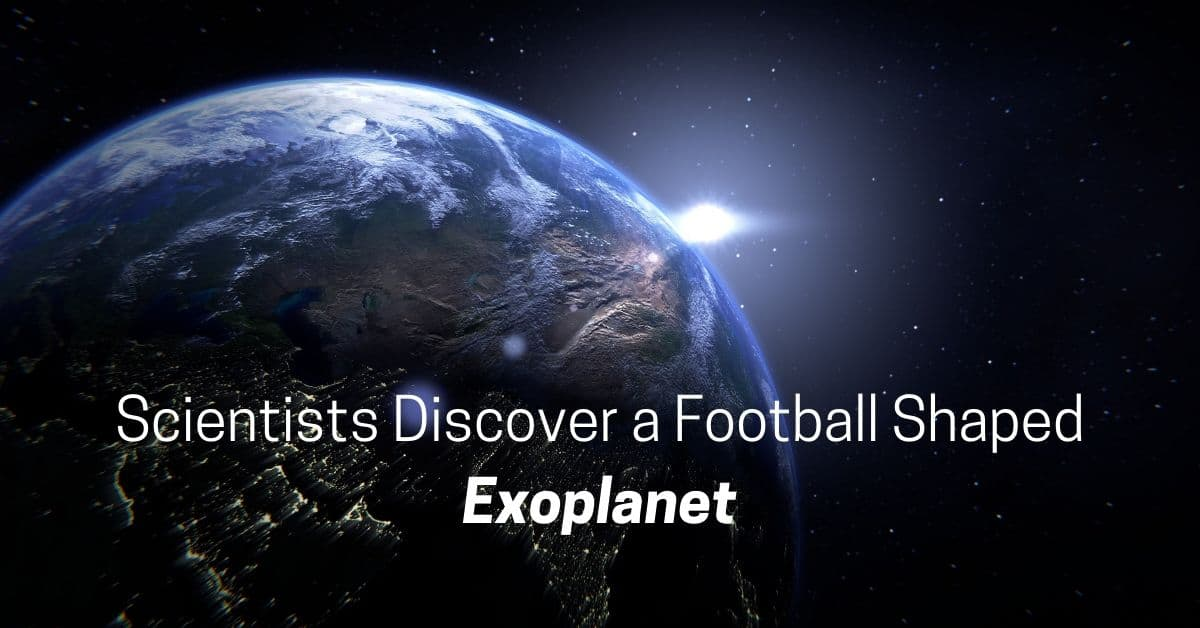 Scientists Discover a Football Shaped Exoplanet 1