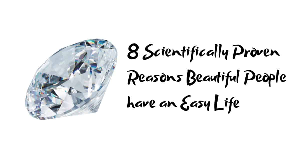 8 Scientifically Proven Reasons Beautiful People have an Easy Life 1