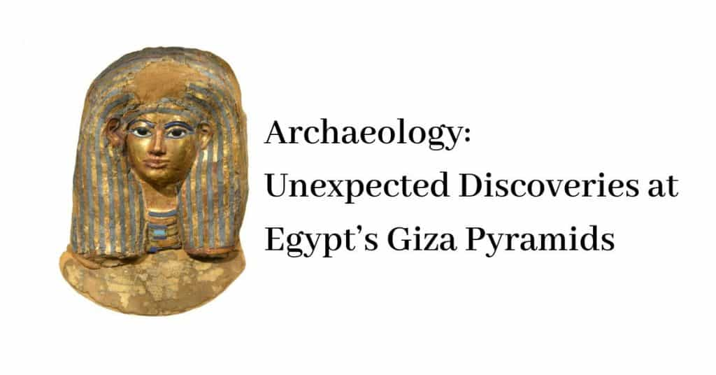 Archaeology: Unexpected Discoveries At Egypt's Giza Pyramids