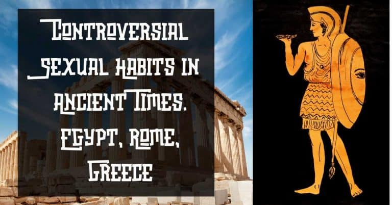 Controversial Sexual Habits in Ancient Times. Egypt, Rome, Greece