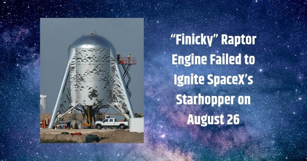 """Finicky"" Raptor Engine Failed to Ignite SpaceX's Starhopper on August 26 2"