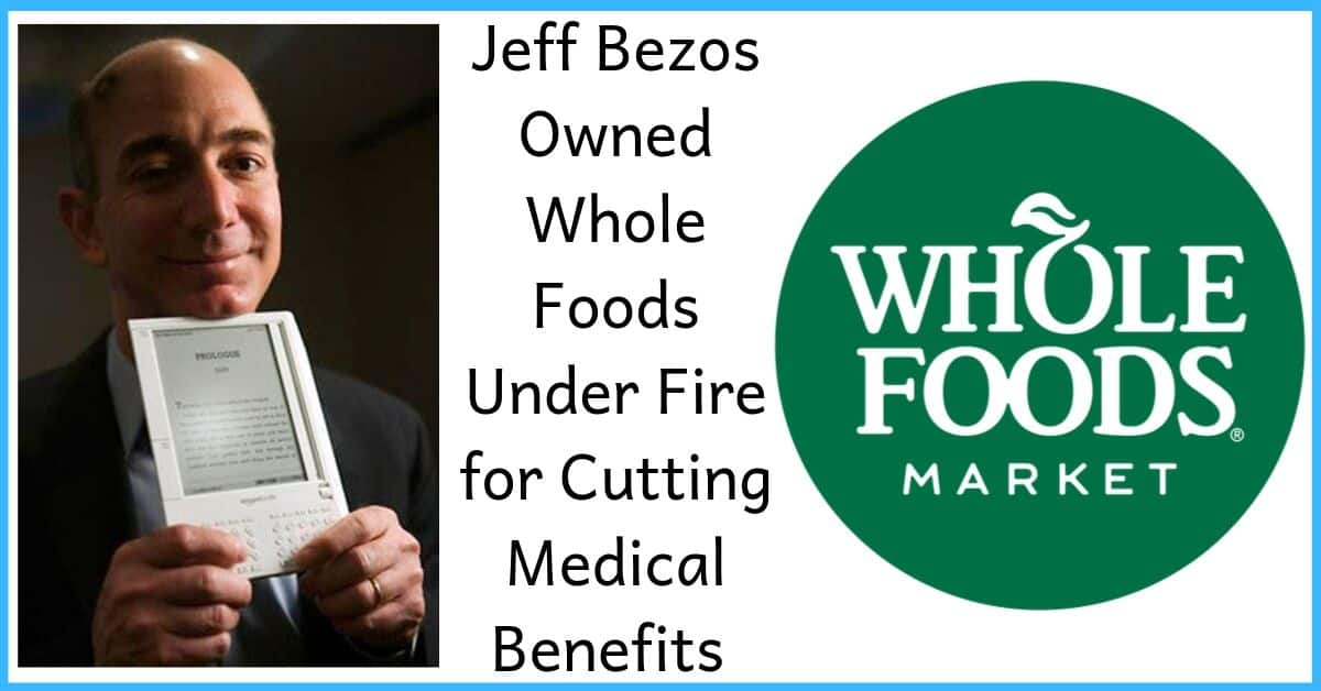 Jeff Bezos Owned Whole Foods Under Fire for Cutting Medical Benefits 1