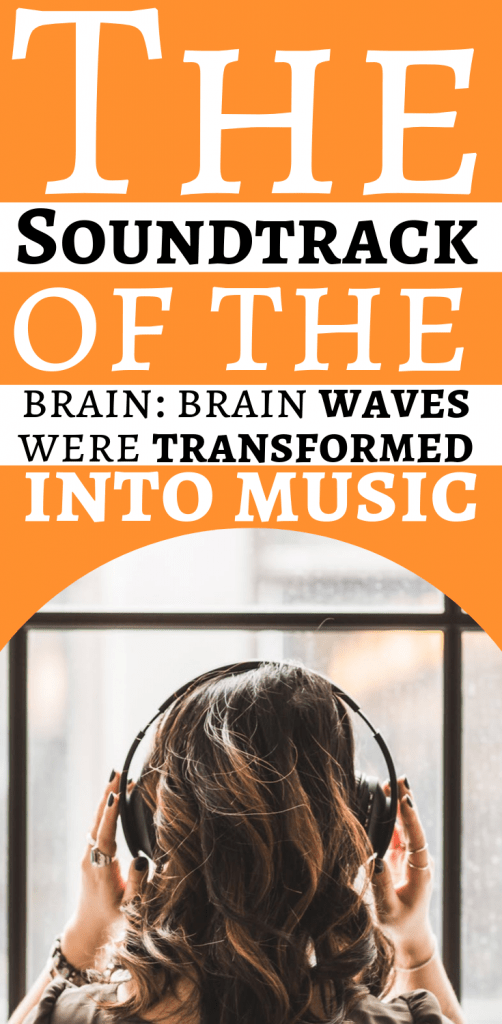 The soundtrack of the brain: brain waves were transformed into music 1