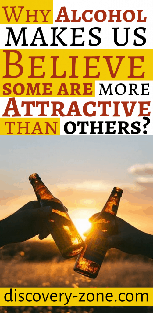Why alcohol makes us believe some are more attractive than others? 4